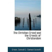 The Christian Creed and the Creeds of Christendom by Green Samuel G (Samuel Gosnell)