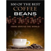 100 of the Best Coffee Beans from Around the World by Alex Trost