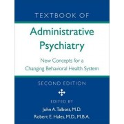 Textbook of Administrative Psychiatry: New Concepts for a Changing Behavioral Health System by John A. Talbott