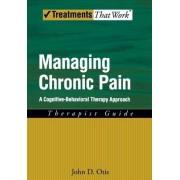 Managing Chronic Pain: Therapist Guide by John D. Otis