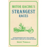 Motor Racing's Strangest Races by Geoff Tibballs