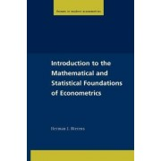 Introduction to the Mathematical and Statistical Foundations of Econometrics by Herman J. Bierens