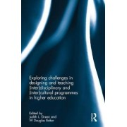 Exploring Challenges in Designing and Teaching (Inter)disciplinary and (Inter)cultural Programmes in Higher Education by Judith L. Green