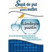 Supa de pui pentru suflet Gandeste pozitiv - Jack Canfield Mark Victor Hansen Amy Newmark
