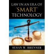 Law in an Era of Smart Technology by Susan Brenner