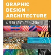 Graphic Design and Architecture, a 20th Century History by Richard Poulin