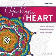 Healing the Heart: A Color-Filled Journal for Self Discovery, Healing and Happiness