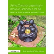Using Outdoor Learning to Improve Behaviour for All by Sarah Rockliff
