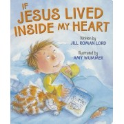 If Jesus Lived Inside My Heart by Jill Roman Lord