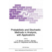 Probabilistic and Stochastic Methods in Analysis, with Applications by J. S. Byrnes