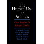 The Human Use of Animals by F. Barbara Orlans