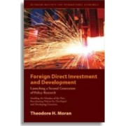 Foreign Direct Investment and Development - Launching a Second Generation of Policy Research: Avoiding the Mistakes of the First, Reevaluating Policies for Developed and Developing Countries by Theodore H. Moran