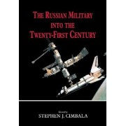 The Russian Military into the 21st Century by Stephen J. Cimbala