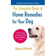 The Complete Book of Home Remedies for Your Dog by Deborah Mitchell