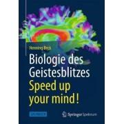 Biologie Des Geistesblitzes - Speed Up Your Mind! by Henning Beck