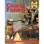 Coarse Fishing Manual: A Step-By-Step Guide - Best Baits - Expert Rigs - Top Tips to Help You Catch More Fish