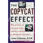 The Copycat Effect: How Media and Popular Culture Trigger Mayhem in Tomorrow's Headlines by Loren Coleman