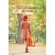 Cum Am Omorat-O Pe Diana - Ana Musat