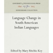 Language Change in South American Indian Languages by Mary Ritchie Key