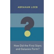 How Did the First Stars and Galaxies Form? by Abraham Loeb