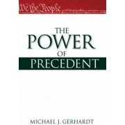 The Power of Precedent by Michael J. Gerhardt