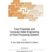Food Properties and Computer-aided Engineering of Food Processing Systems by R. Paul Singh