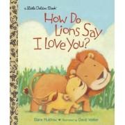 How Do Lions Say I Love You? by Diane E. Muldrow
