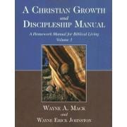 A Christian Growth and Discipleship Manual, Volume 3 by Wayne A Mack