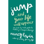 Jump and Your Life Will Appear: an Inch-by-Inch Guide to Making a Major Change by Nancy Levin