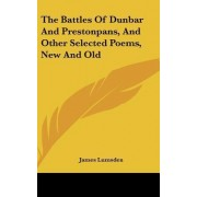 The Battles of Dunbar and Prestonpans, and Other Selected Poems, New and Old by James Lumsden