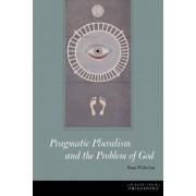 Pragmatic Pluralism and the Problem of God by Sami Pihlstrom