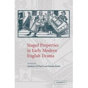 Staged Properties in Early Modern English Drama by Mr. Jonathan Gil Harris