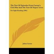 The Text of Episodes from Caesar's Civil War and the Text of Nepos' Lives by Julius Caesar