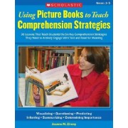 Using Picture Books to Teach Comprehension Strategies by Joanne M Zimny