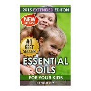 Essential Oils for Your Kids: Caring for Your Children: Essential Oils for Your Child's Health, Vitality and Longevity