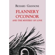 Flannery O'Connor and the Mystery of Love by Richard Giannone