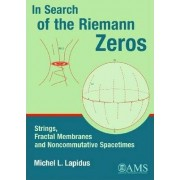 In Search of the Riemann Zeros by Michel L. Lapidus