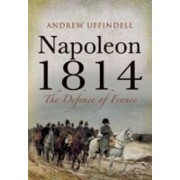 Napoleon 1814 by Andrew Uffindell