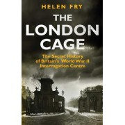 The London Cage: The Secret History of Britain's World War II Interrogation Centre