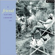 A friend is, as it were, a second self. (M.I.L.K.)