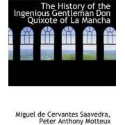 The History of the Ingenious Gentleman Don Quixote of La Mancha by Miguel de Cervantes Saavedra