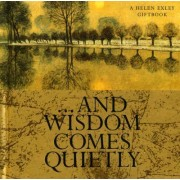And Wisdom Comes Quietly by Helen Exley