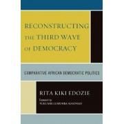 Reconstructing the Third Wave of Democracy by Rita Kiki Edozie