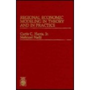Regional Economic Modelling in Theory and Practice by Curtis C. Harris