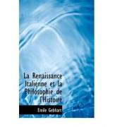 La Renaissance Italienne Et La Philosophie de L'Histoire by Emile Gebhart
