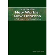 Panel Reportsa--New Worlds, New Horizons in Astronomy and Astrophysics by Science Frontiers Panels