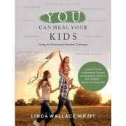 You Can Heal Your Kids by Linda M Wallace