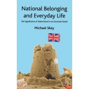National Belonging and Everyday Life: The Significance of Nationhood in an Uncertain World