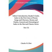 Editor's Introduction, Reader's Guide, Index to the First Lines of Poems Songs and Choruses, Hymns and Psalms, General and Chronological Index to the Harvard Classics Series: v.50 by Charles W. Eliot