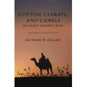 Cotton, Climate, and Camels in Early Islamic Iran by Richard W. Bulliet